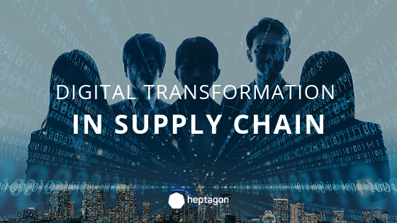 Heptagon Blog - Digital Transformation in Supply Chain
