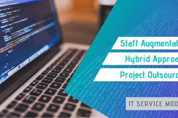 Staff Augmentation Vs Hybrid Approach Vs Project Outsourcing - IT Service Models