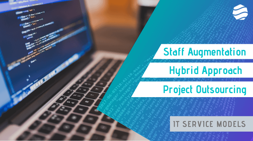 Staff Augmentation Vs Hybrid Approach Vs Project Outsourcing - IT Service Models