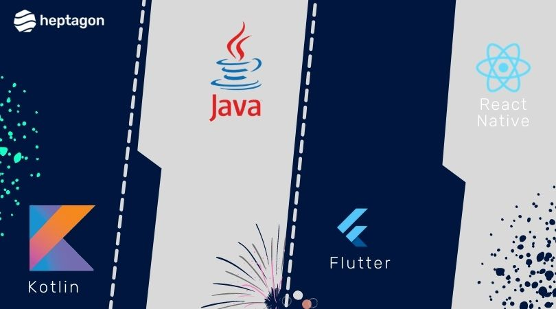 Kotlin Vs. Java Vs. Flutter Vs. React Native