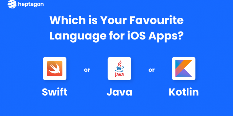 Swift or Java or Kotlin – Which is Your Favourite Language for iOS Apps
