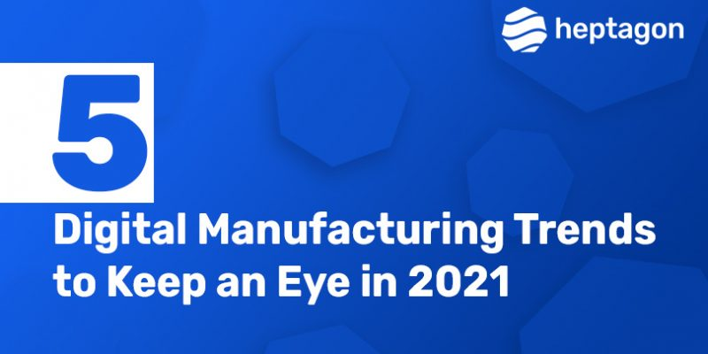 Digital Manufacturing Trends in 2021