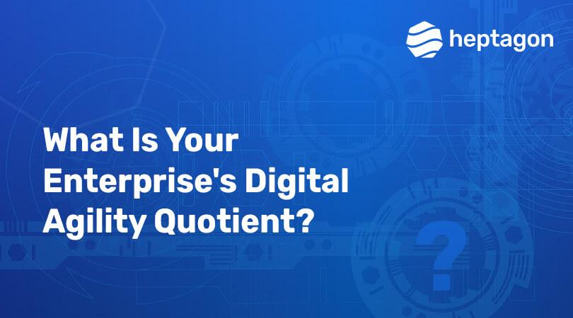 Enterprise's Digital Agility Quotient