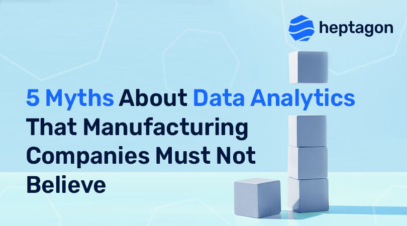 Myths About Data Analytics in Manufacturing Companies